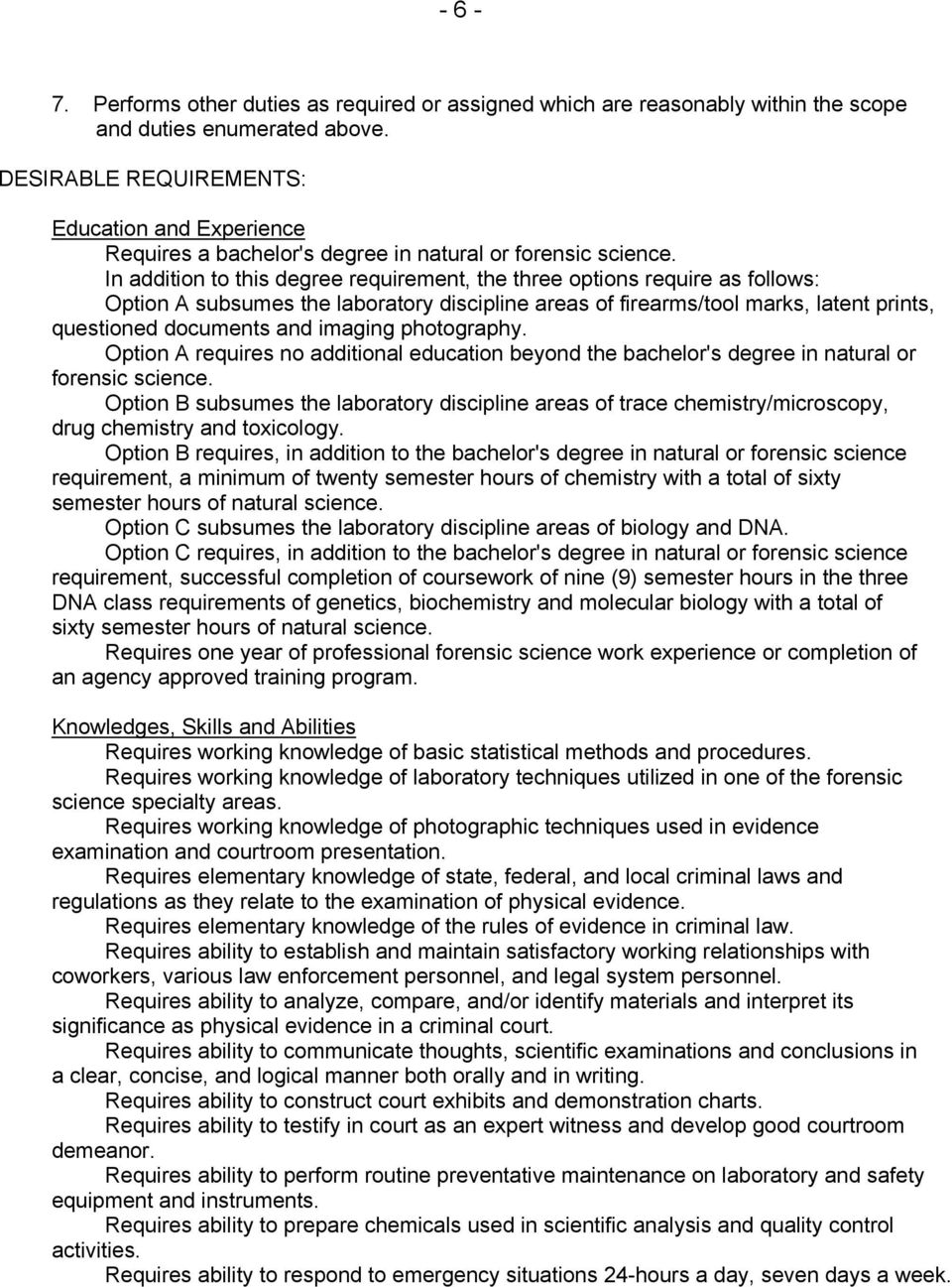 In addition to this degree requirement, the three options require as follows: Option A subsumes the laboratory discipline areas of firearms/tool marks, latent prints, questioned documents and imaging