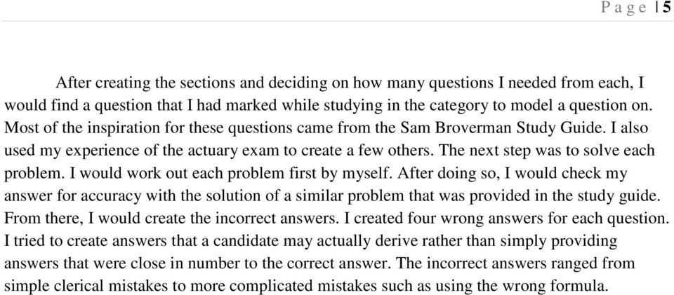 I would work out each problem first by myself. After doing so, I would check my answer for accuracy with the solution of a similar problem that was provided in the study guide.