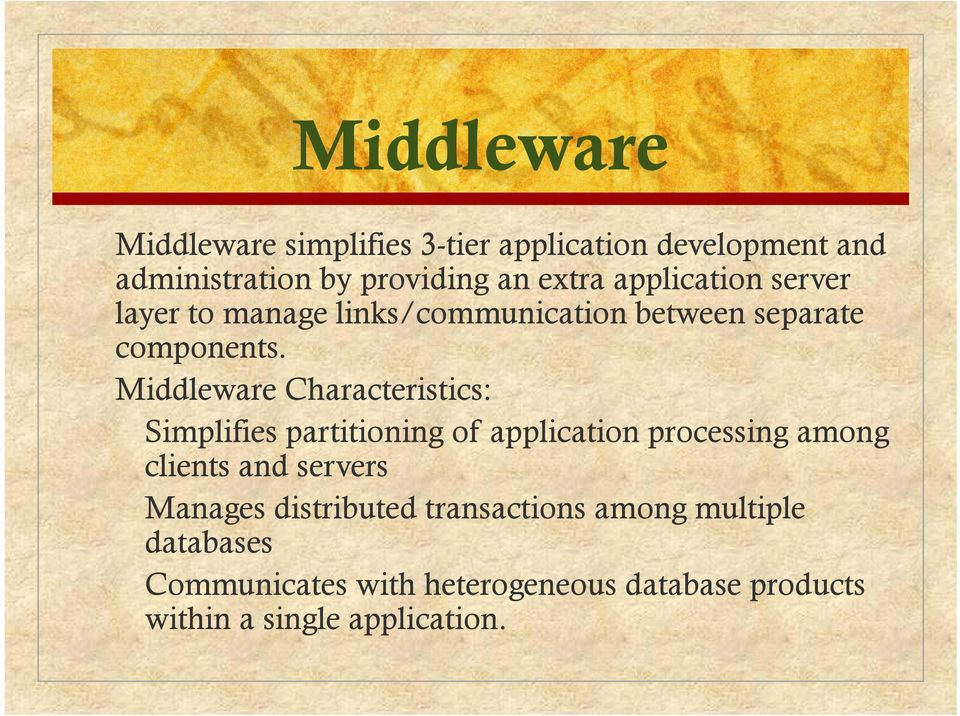 Middleware Characteristics: Simplifies partitioning of application processing among clients and servers
