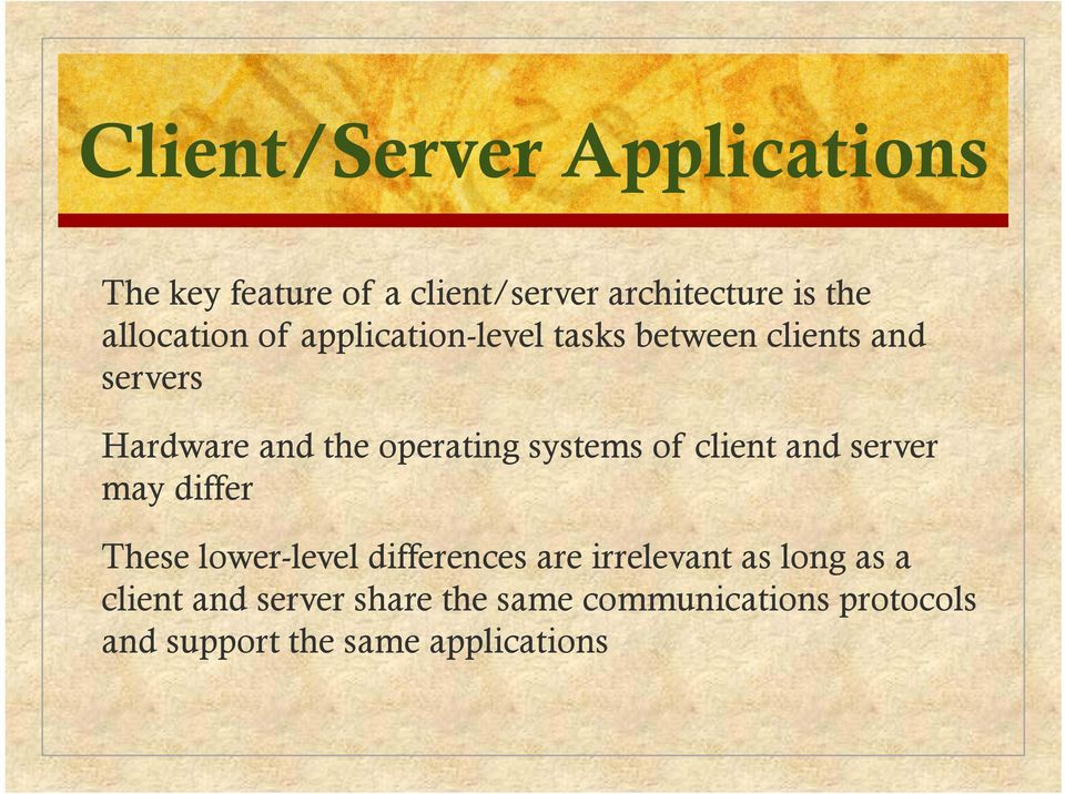 operating systems of client and server may differ These lower-level differences are