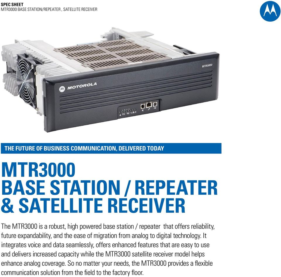 It integrates voice and data seamlessly, offers enhanced features that are easy to use and delivers increased capacity while the MTR3000 satellite