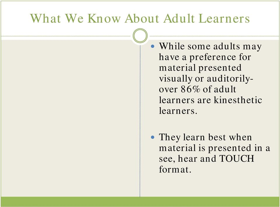 auditorilyover 86% of adult learners are kinesthetic learners.