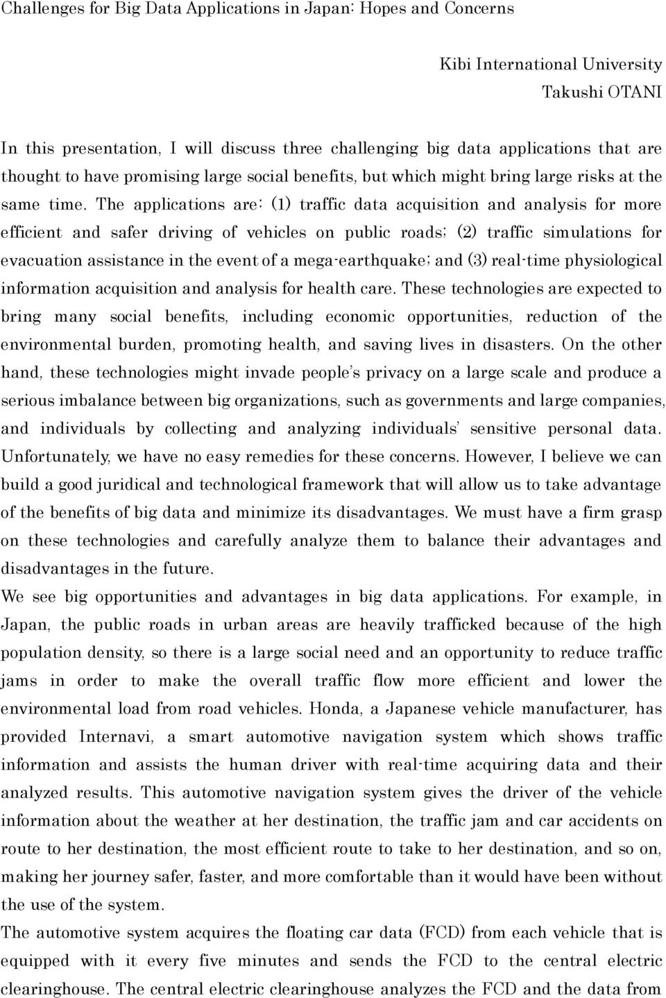 The applications are: (1) traffic data acquisition and analysis for more efficient and safer driving of vehicles on public roads; (2) traffic simulations for evacuation assistance in the event of a