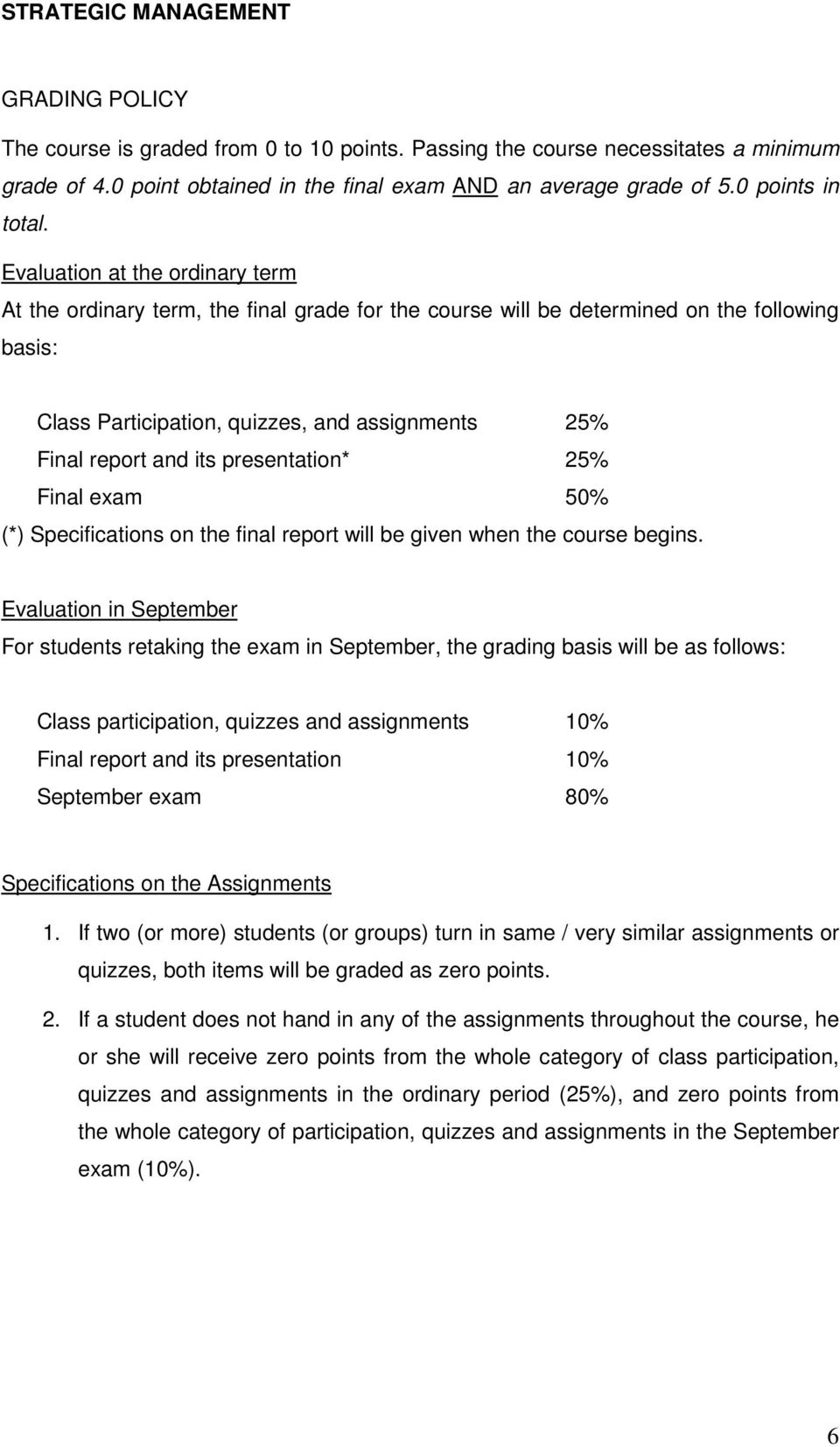 Evaluation at the ordinary term At the ordinary term, the final grade for the course will be determined on the following basis: Class Participation, quizzes, and assignments 25% Final report and its