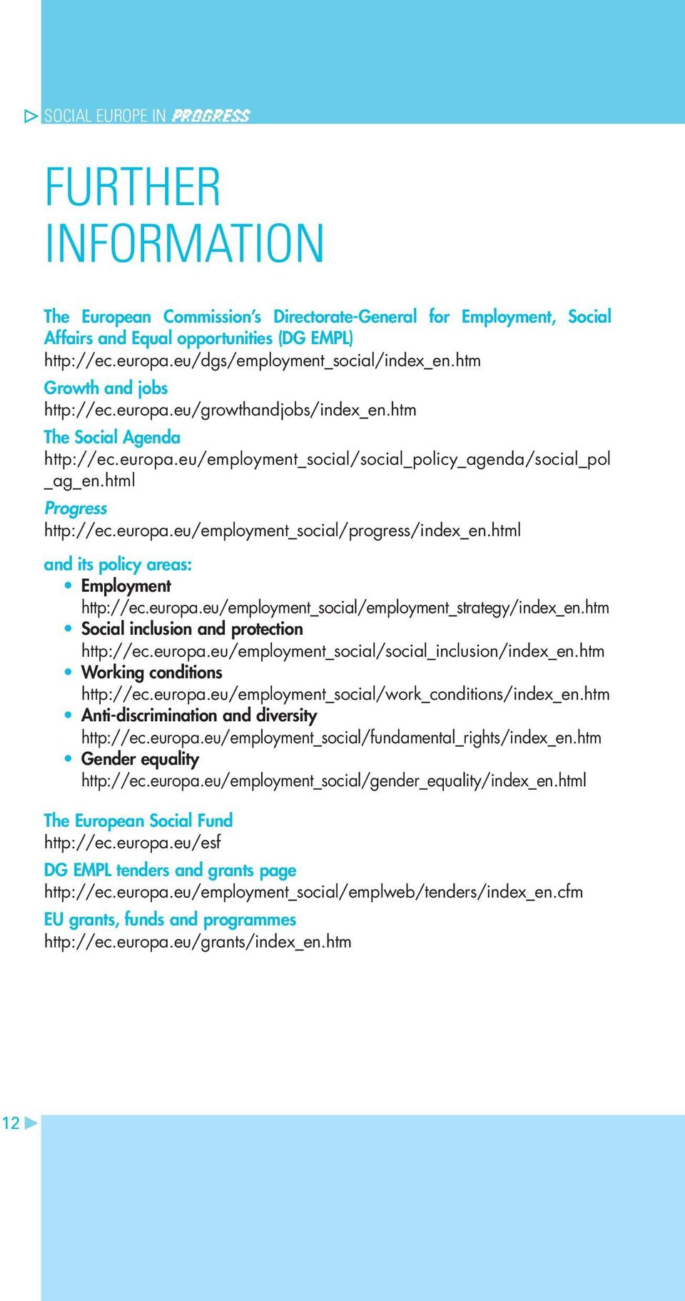 html and its policy areas: Employment http://ec.europa.eu/employment_social/employment_strategy/index_en.htm Social inclusion and protection http://ec.europa.eu/employment_social/social_inclusion/index_en.