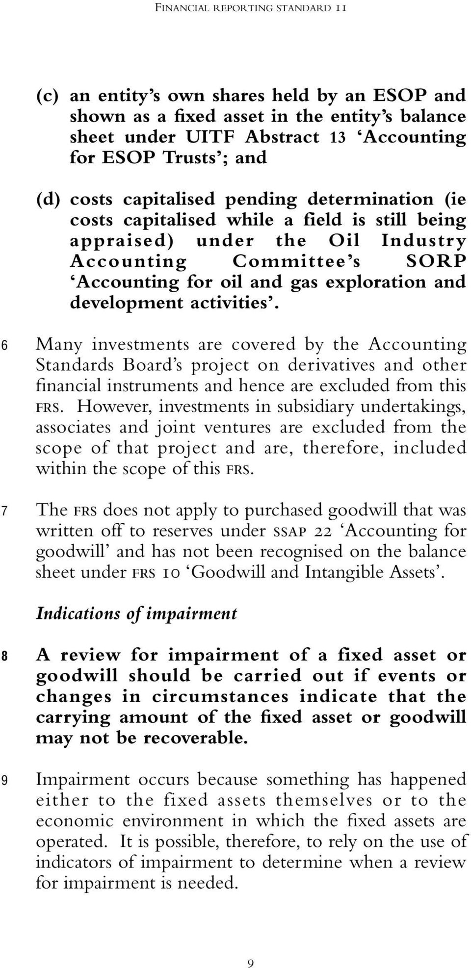 development activities. 6 7 Many investments are covered by the Accounting Standards Board s project on derivatives and other financial instruments and hence are excluded from this FRS.