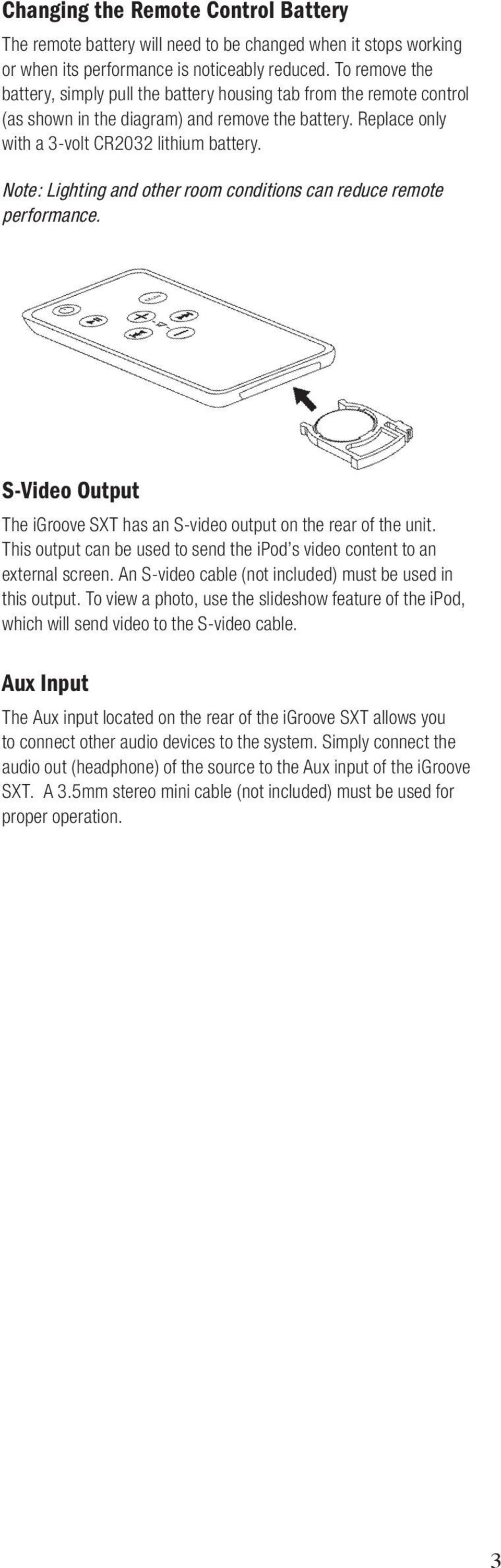 Note: Lighting and other room conditions can reduce remote performance. S-Video Output The igroove SXT has an S-video output on the rear of the unit.