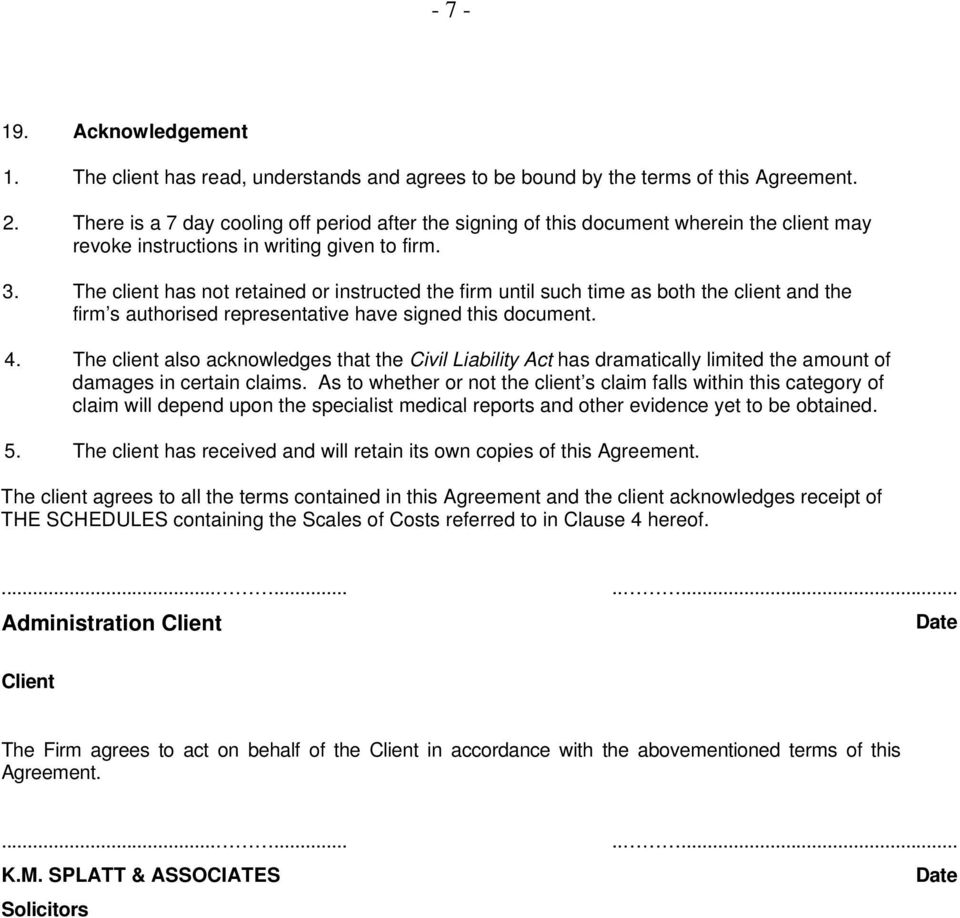 The client has not retained or instructed the firm until such time as both the client and the firm s authorised representative have signed this document. 4.