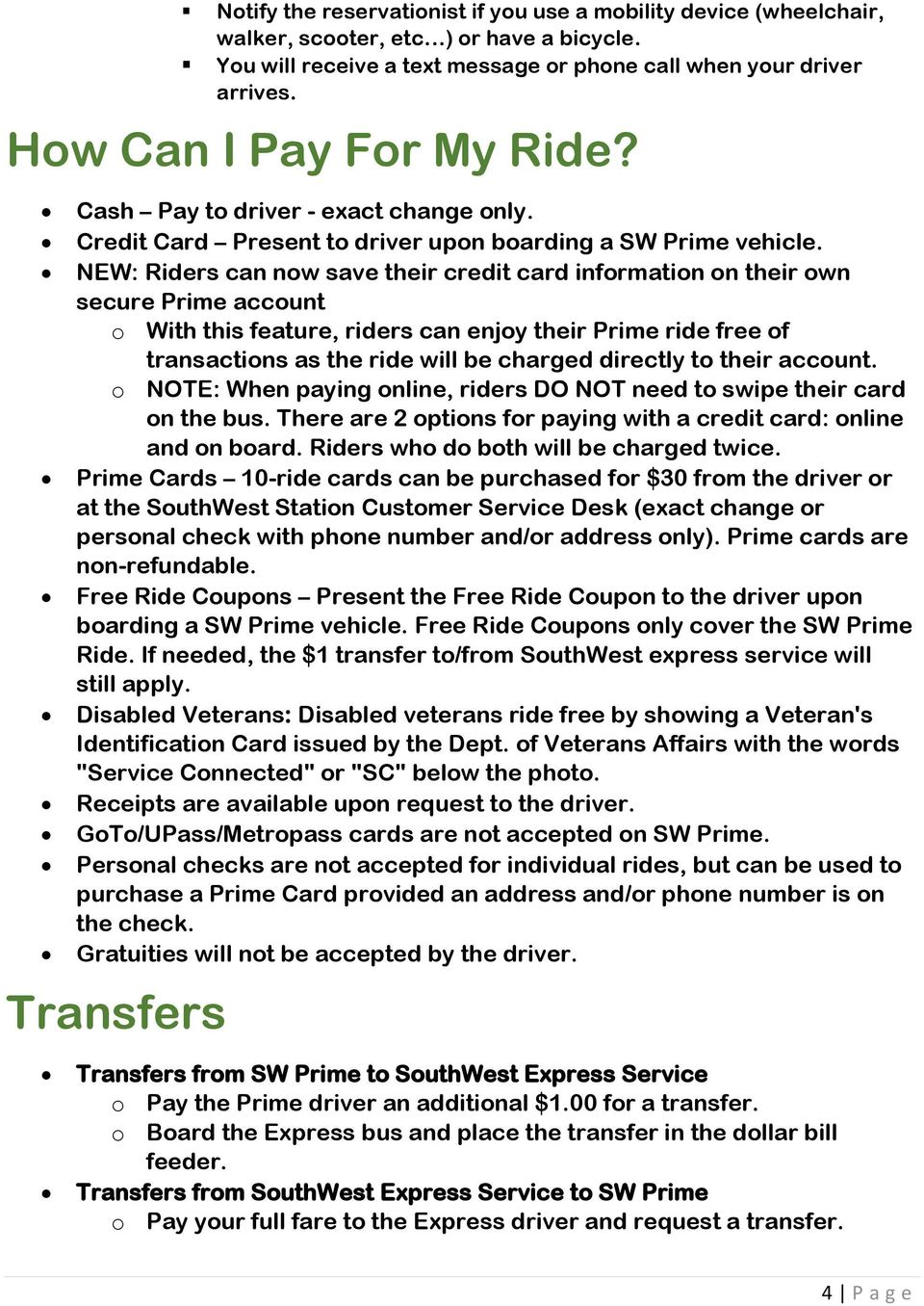 NEW: Riders can now save their credit card information on their own secure Prime account o With this feature, riders can enjoy their Prime ride free of transactions as the ride will be charged