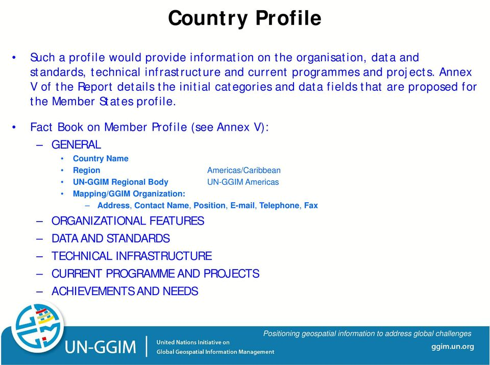 Fact Book on Member Profile (see Annex V): GENERAL Country Name Region Americas/Caribbean UN-GGIM Regional Body UN-GGIM Americas Mapping/GGIM