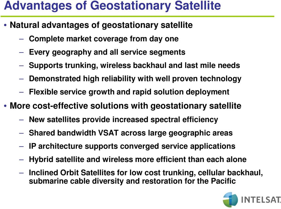 geostationary satellite New satellites provide increased spectral efficiency Shared bandwidth VSAT across large geographic areas IP architecture supports converged service applications