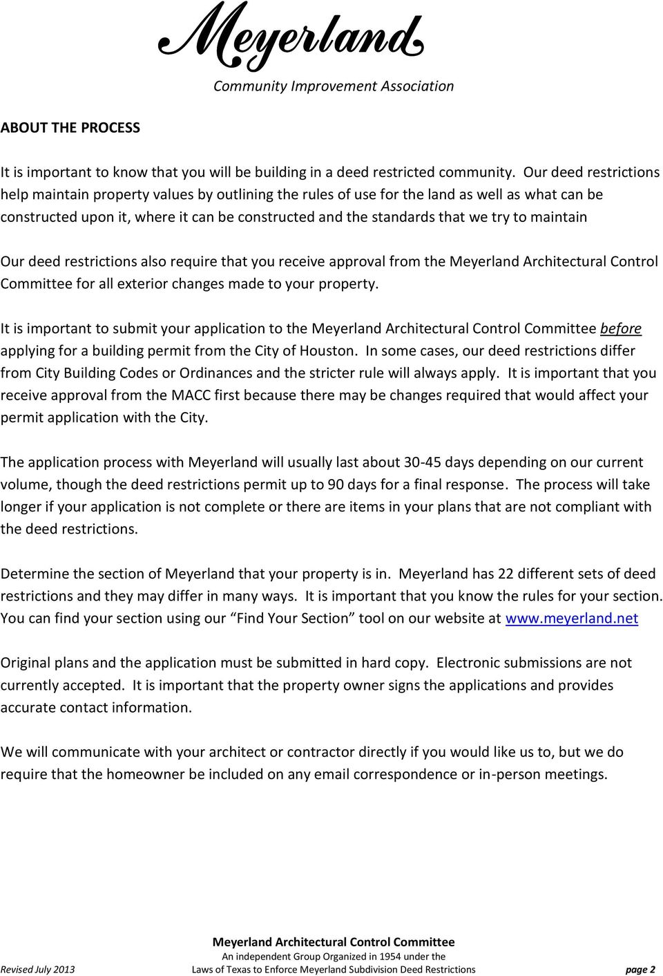 maintain Our deed restrictions also require that you receive approval from the Meyerland Architectural Control Committee for all exterior changes made to your property.