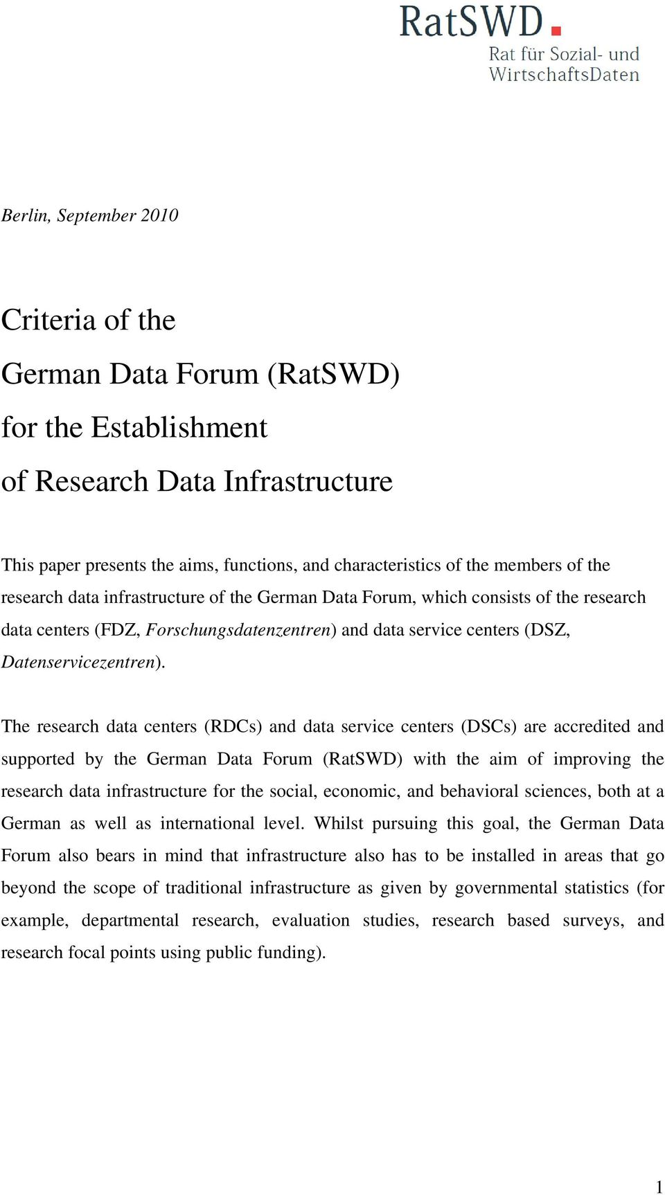 The research data centers (RDCs) and data service centers (DSCs) are accredited and supported by the German Data Forum (RatSWD) with the aim of improving the research data infrastructure for the