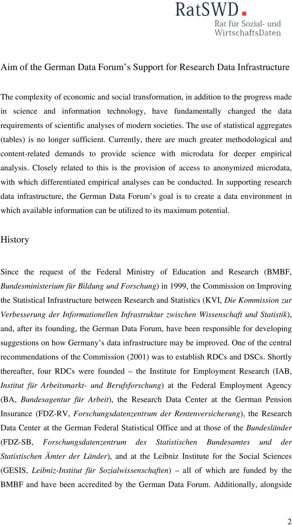 Currently, there are much greater methodological and content-related demands to provide science with microdata for deeper empirical analysis.