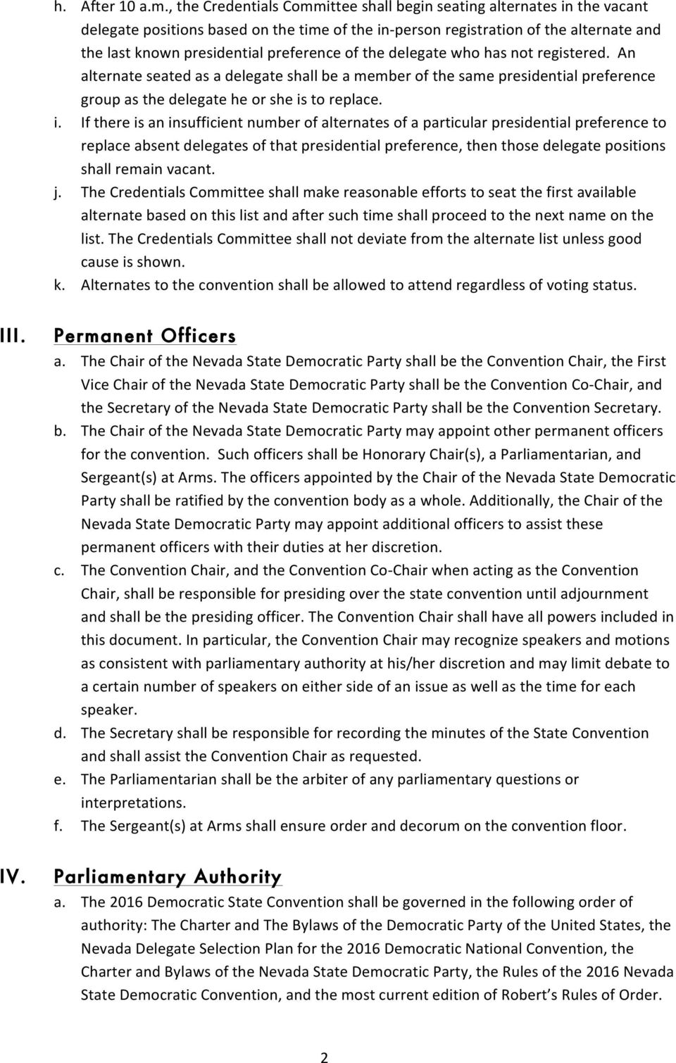 preference of the delegate who has not registered. An alternate seated as a delegate shall be a member of the same presidential preference group as the delegate he or she is