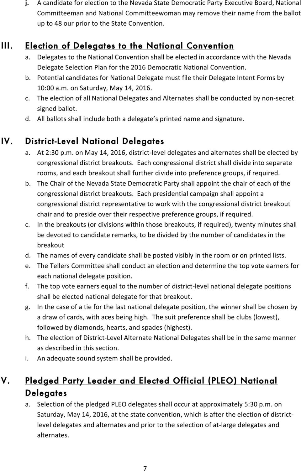 Delegates to the National Convention shall be elected in accordance with the Nevada Delegate Selection Plan for the 2016 Democratic National Convention. b. Potential candidates for National Delegate must file their Delegate Intent Forms by 10:00 a.