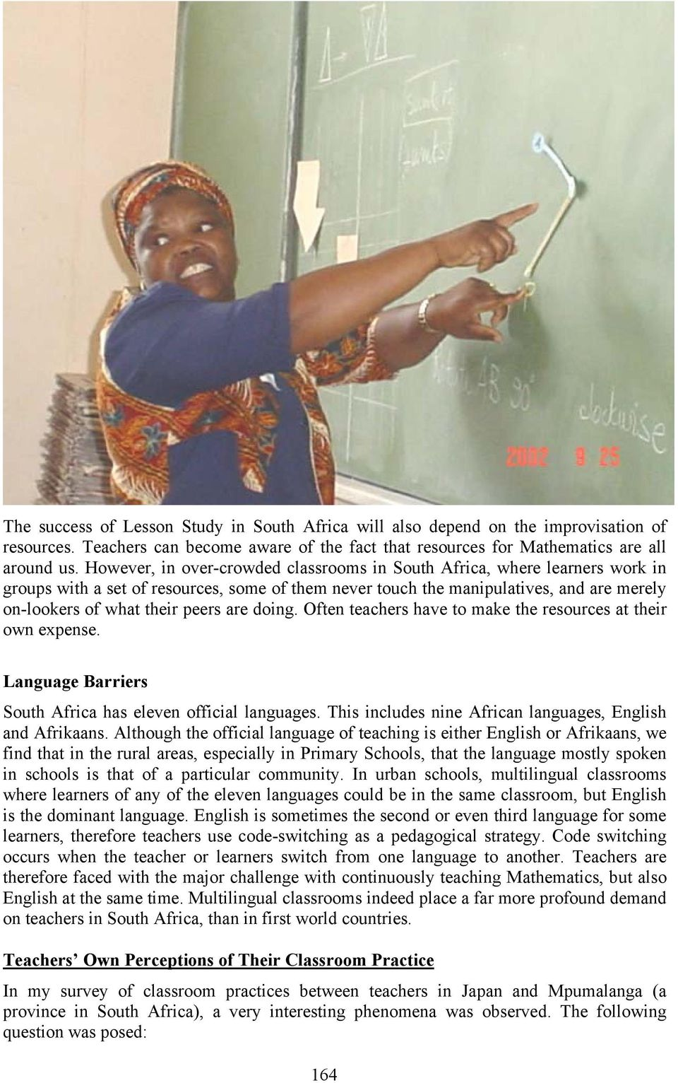 are doing. Often teachers have to make the resources at their own expense. Language Barriers South Africa has eleven official languages. This includes nine African languages, English and Afrikaans.