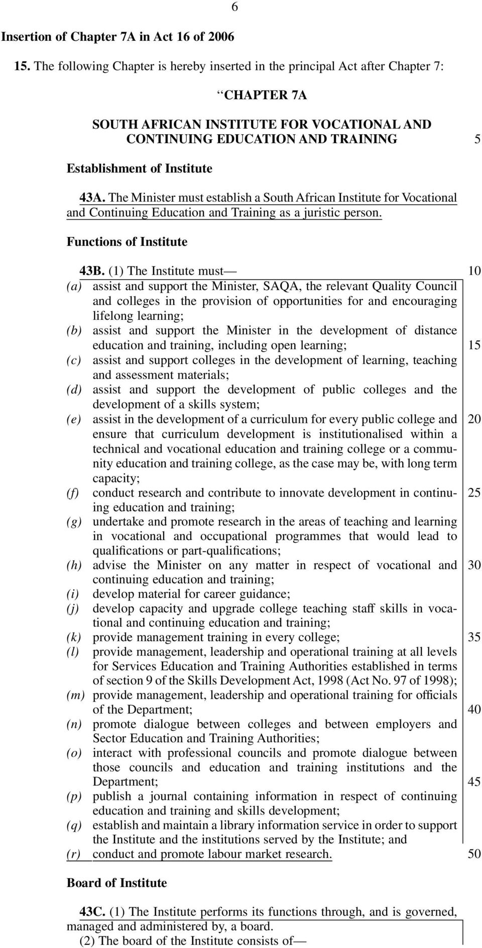 The Minister must establish a South African Institute for Vocational and Continuing Education and Training as a juristic person. Functions of Institute 43B.
