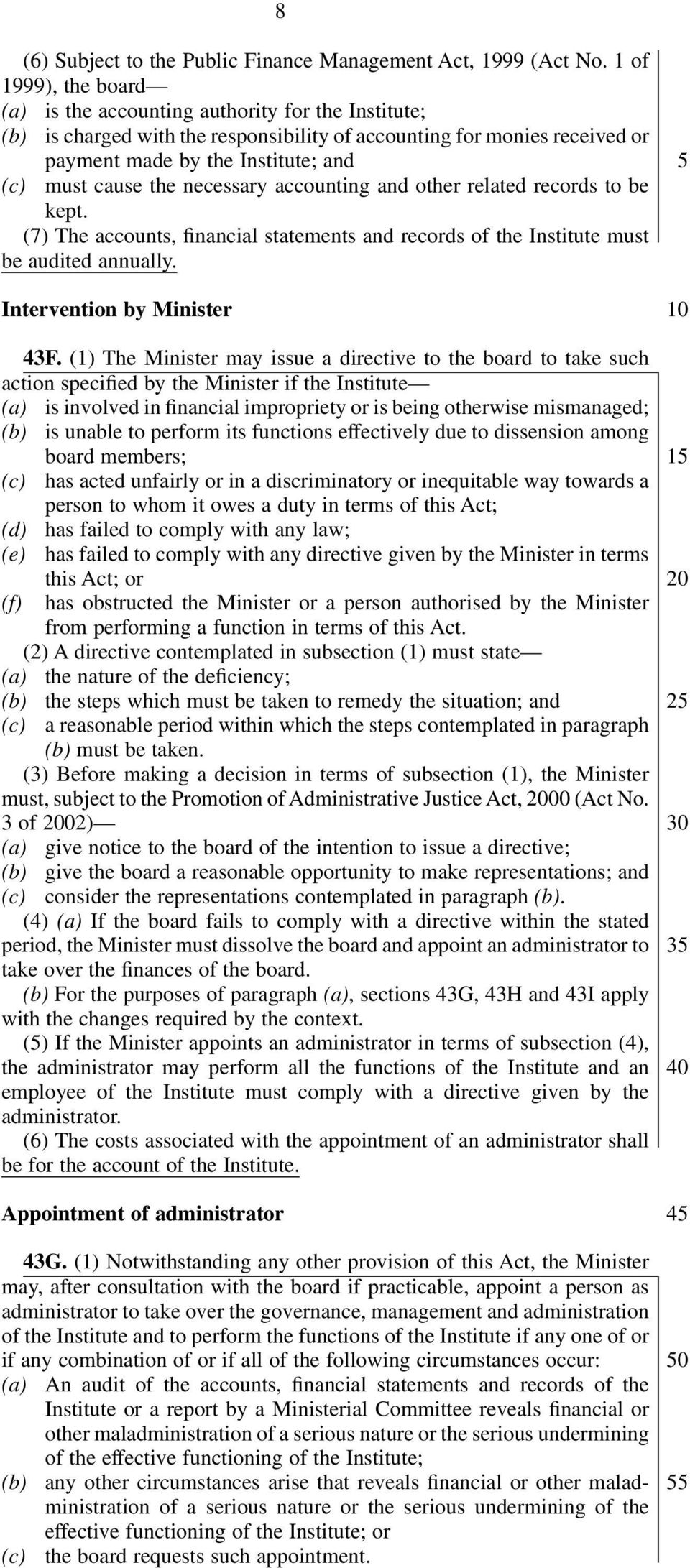 the necessary accounting and other related records to be kept. (7) The accounts, financial statements and records of the Institute must be audited annually. Intervention by Minister 43F.