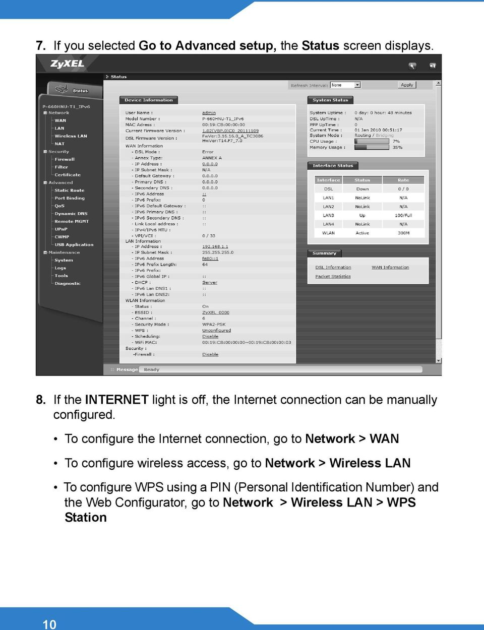 To configure the Internet connection, go to Network > WAN To configure wireless access, go to