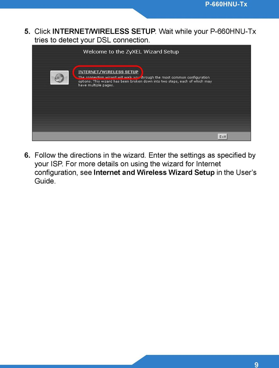 Follow the directions in the wizard. Enter the settings as specified by your ISP.