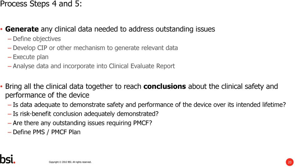 the clinical safety and performance of the device Is data adequate to demonstrate safety and performance of the device over its intended lifetime?