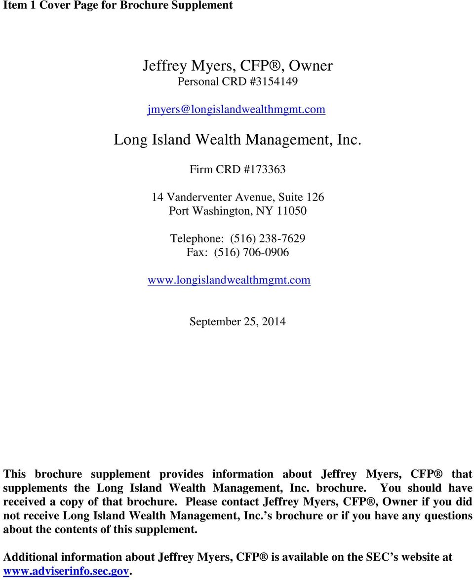 com September 25, 2014 This brochure supplement provides information about Jeffrey Myers, CFP that supplements the Long Island Wealth Management, Inc. brochure. You should have received a copy of that brochure.