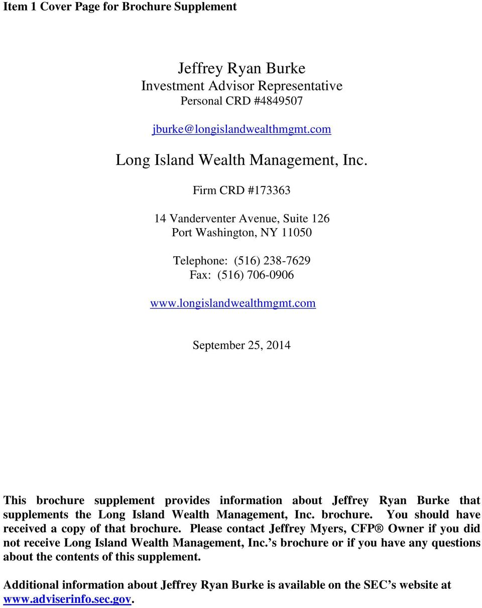 com September 25, 2014 This brochure supplement provides information about Jeffrey Ryan Burke that supplements the Long Island Wealth Management, Inc. brochure. You should have received a copy of that brochure.