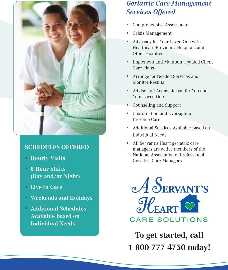 Oversight of In-Home Care Additional Services Available Based on SCHEDULES OFFERED Hourly Visits 8-Hour Shifts (Day and/or Night) All Servant s Heart geriatric care managers are active