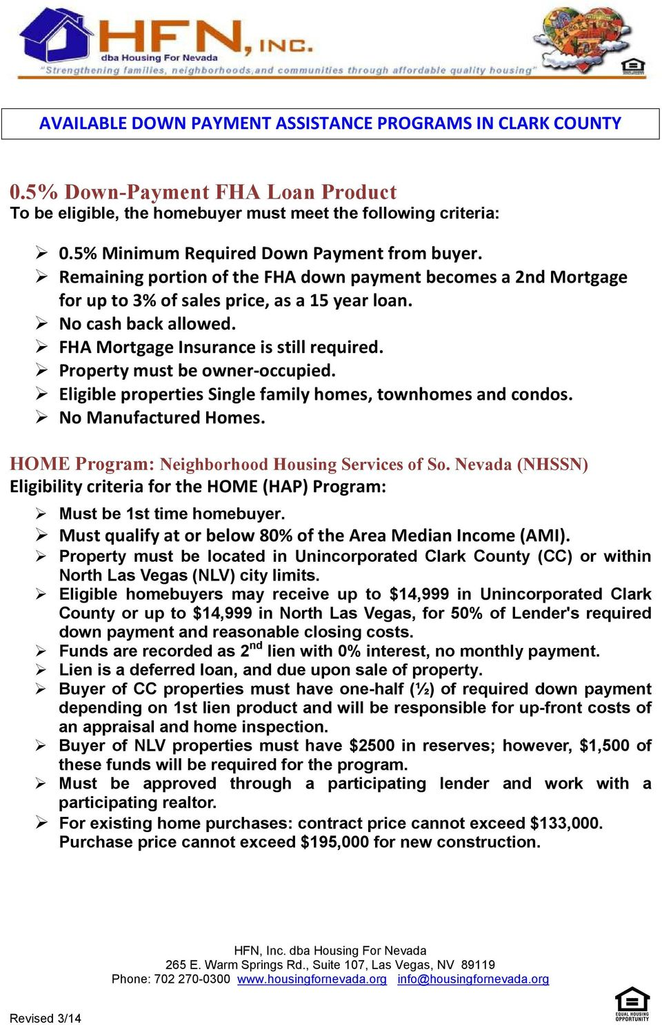 Nevada (NHSSN) Eligibility criteria for the HOME (HAP) Program: Must be 1st time homebuyer. Property must be located in Unincorporated Clark County (CC) or within North Las Vegas (NLV) city limits.