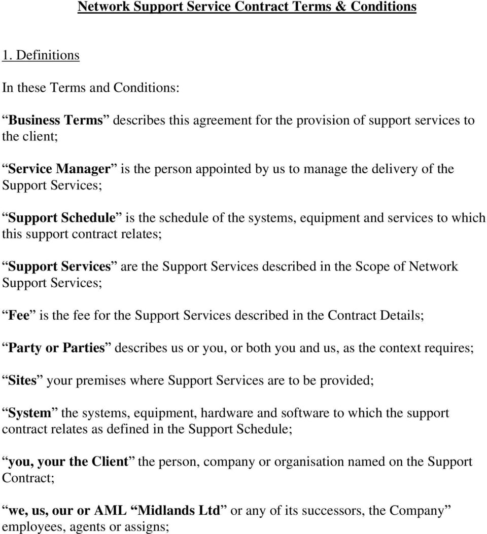 delivery of the Support Services; Support Schedule is the schedule of the systems, equipment and services to which this support contract relates; Support Services are the Support Services described