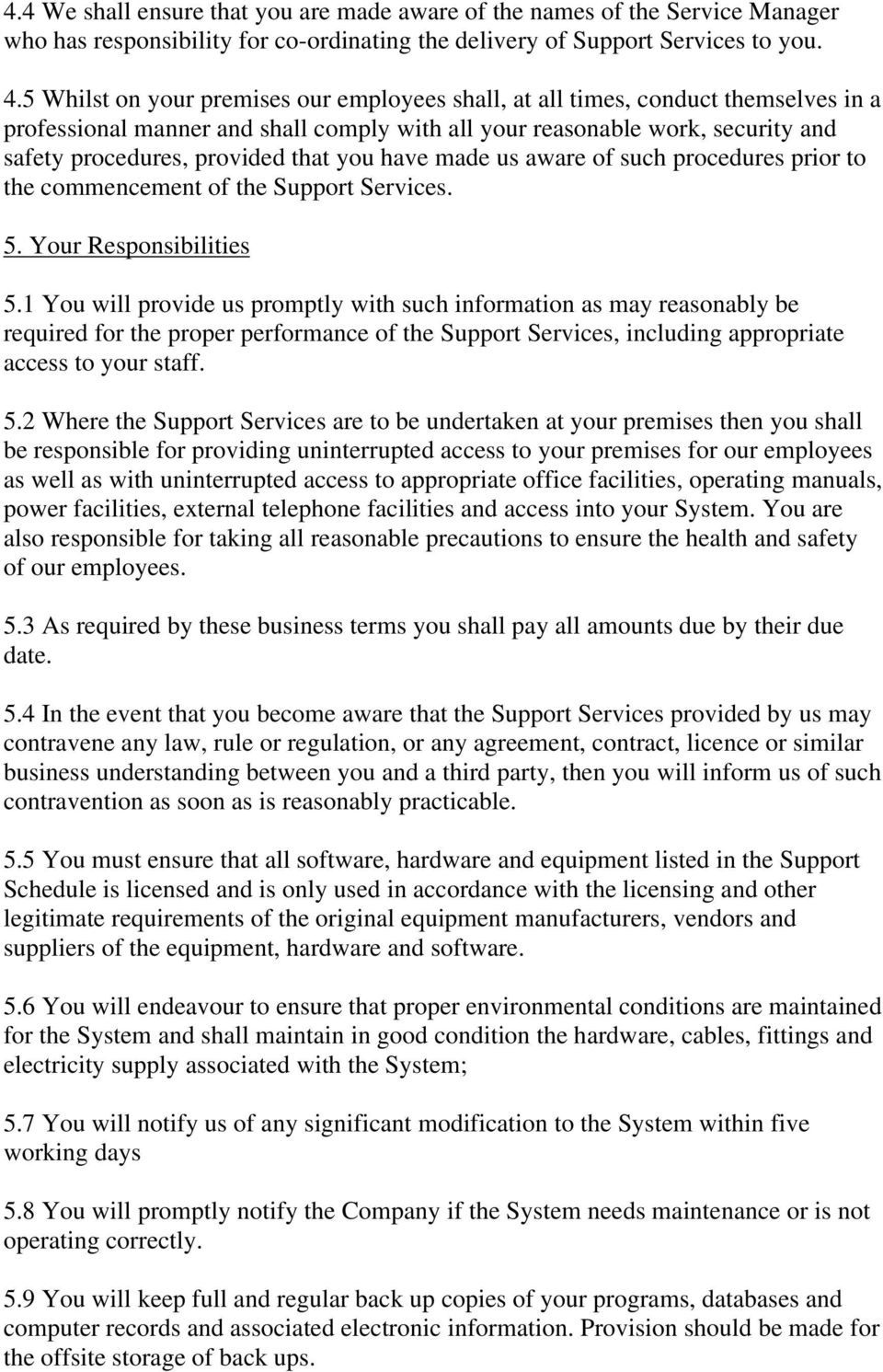 you have made us aware of such procedures prior to the commencement of the Support Services. 5. Your Responsibilities 5.