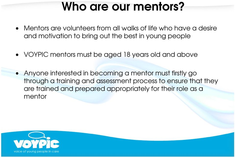 young people VOYPIC mentors must be aged 18 years old and above Anyone interested in becoming a mentor