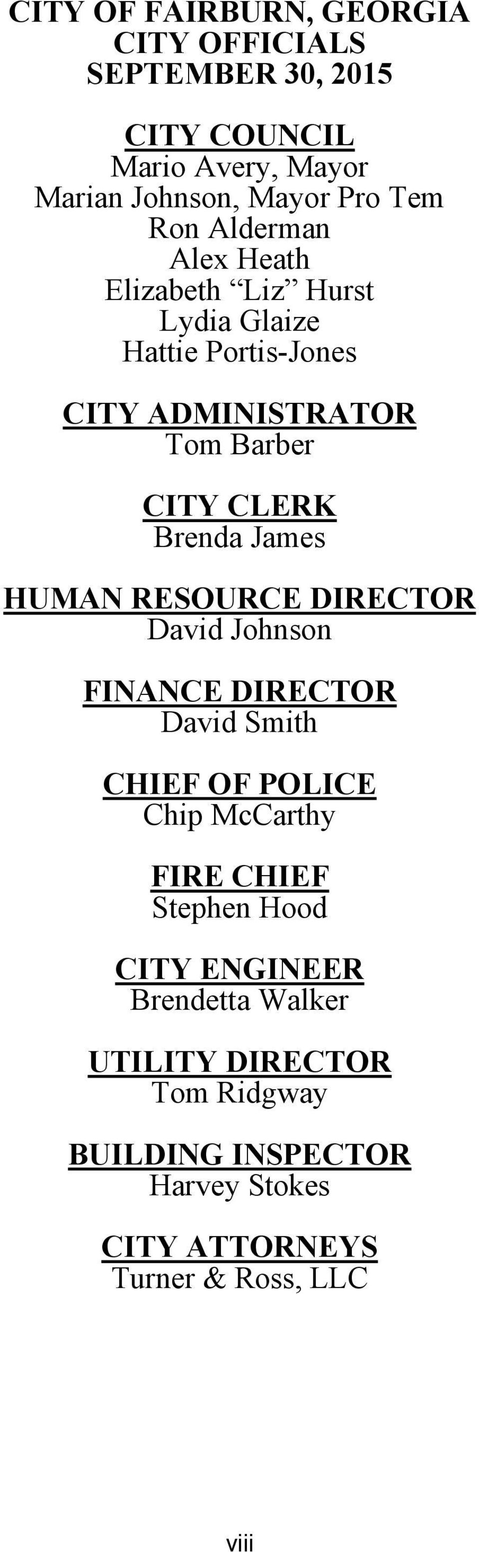 RESOURCE DIRECTOR David Johnson FINANCE DIRECTOR David Smith CHIEF OF POLICE Chip McCarthy FIRE CHIEF Stephen Hood CITY