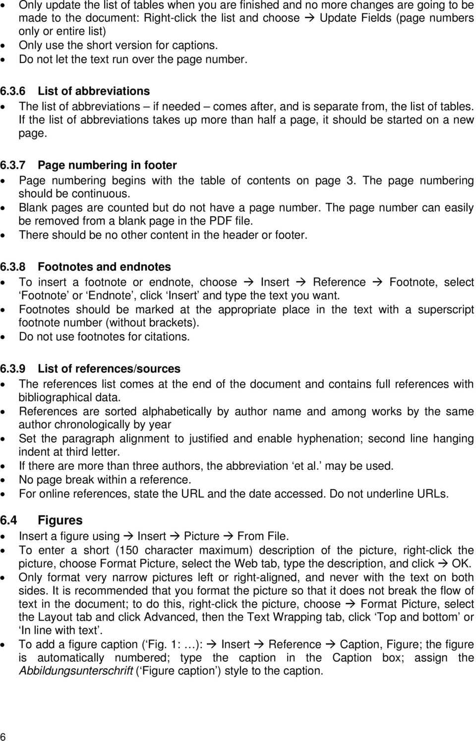 If the list of abbreviations takes up more than half a page, it should be started on a new page. 6.3.7 Page numbering in footer Page numbering begins with the table of contents on page 3.