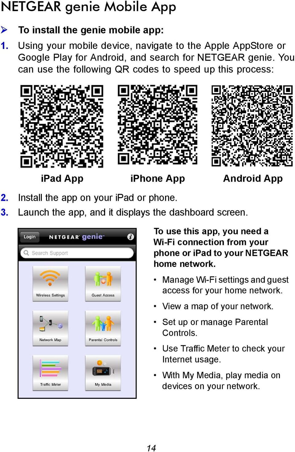 Launch the app, and it displays the dashboard screen. To use this app, you need a Wi-Fi connection from your phone or ipad to your NETGEAR home network.