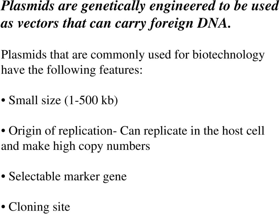 Plasmids that are commonly used for biotechnology have the following