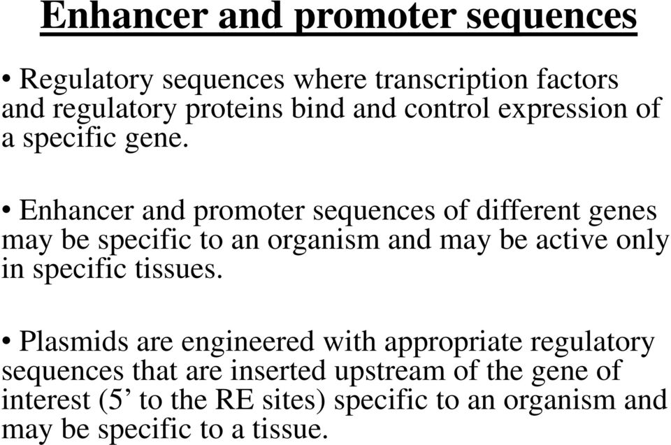 Enhancer and promoter sequences of different genes may be specific to an organism and may be active only in specific