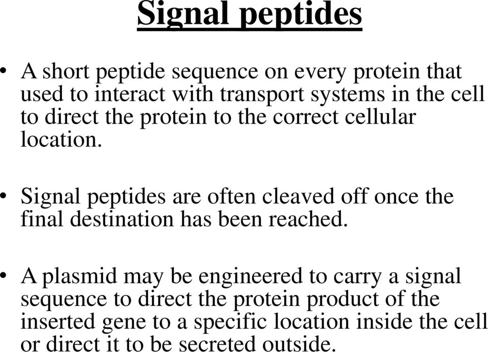 Signal peptides are often cleaved off once the final destination has been reached.