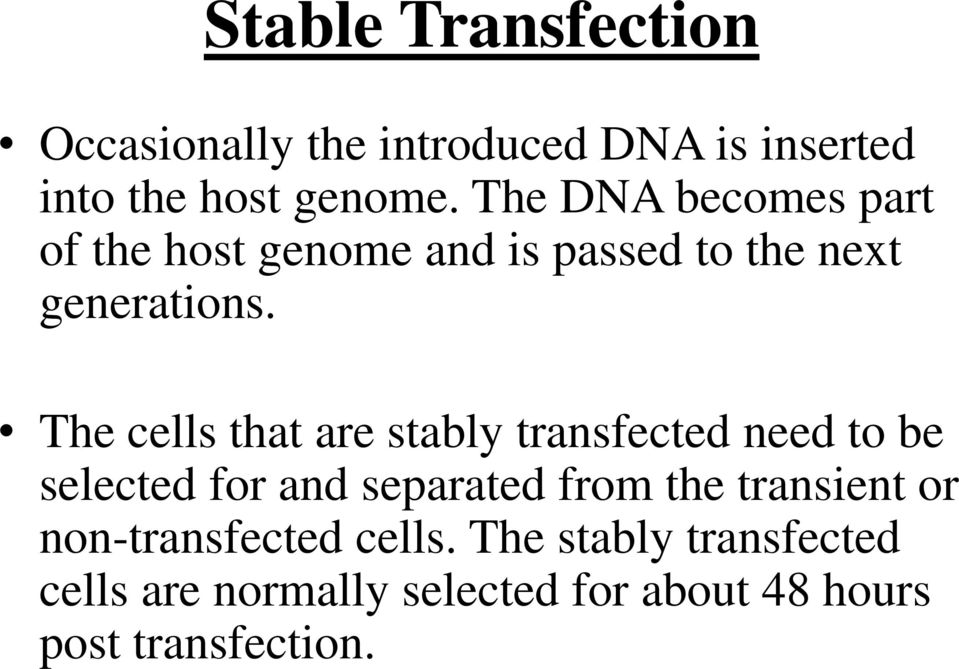 The cells that are stably transfected need to be selected for and separated from the