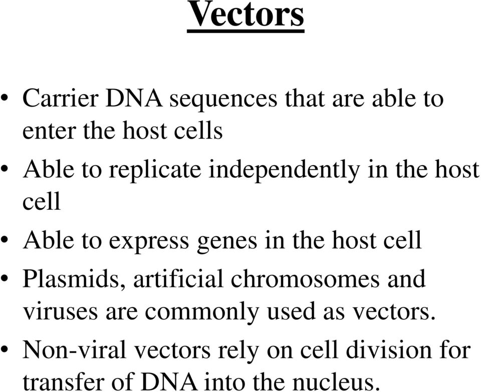 cell Plasmids, artificial chromosomes and viruses are commonly used as