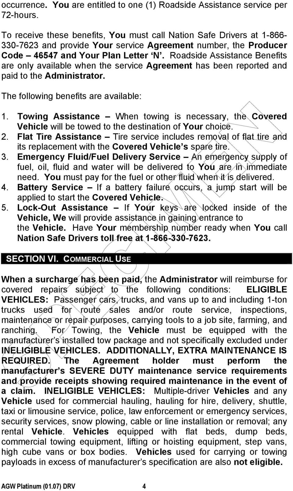 Roadside Assistance Benefits are only available when the service Agreement has been reported and paid to the Administrator. The following benefits are available: 1.