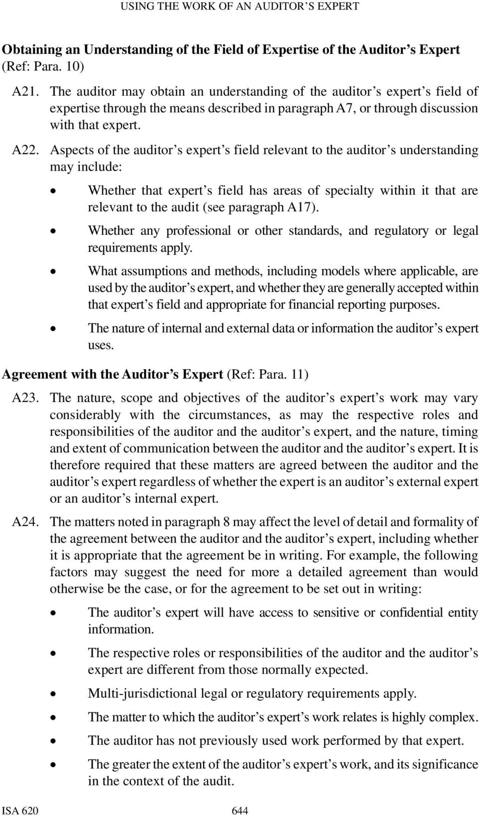 Aspects of the auditor s expert s field relevant to the auditor s understanding may include: Whether that expert s field has areas of specialty within it that are relevant to the audit (see paragraph