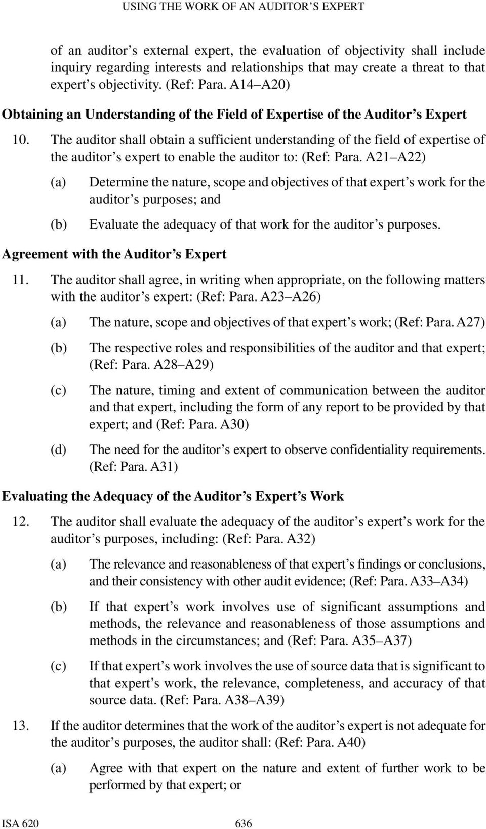 The auditor shall obtain a sufficient understanding of the field of expertise of the auditor s expert to enable the auditor to: (Ref: Para.