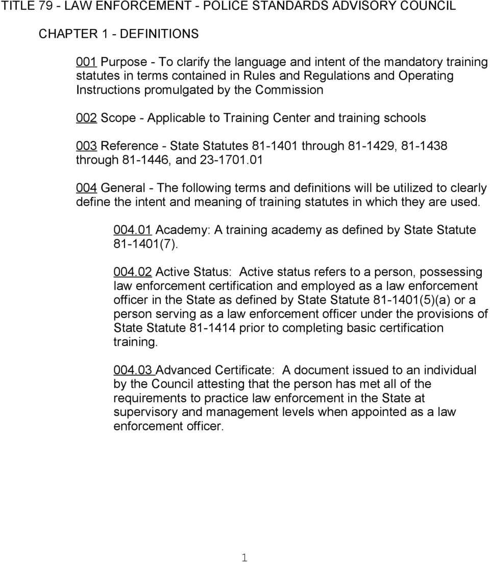and 23-1701.01 004 General - The following terms and definitions will be utilized to clearly define the intent and meaning of training statutes in which they are used. 004.01 Academy: A training academy as defined by State Statute 81-1401(7).