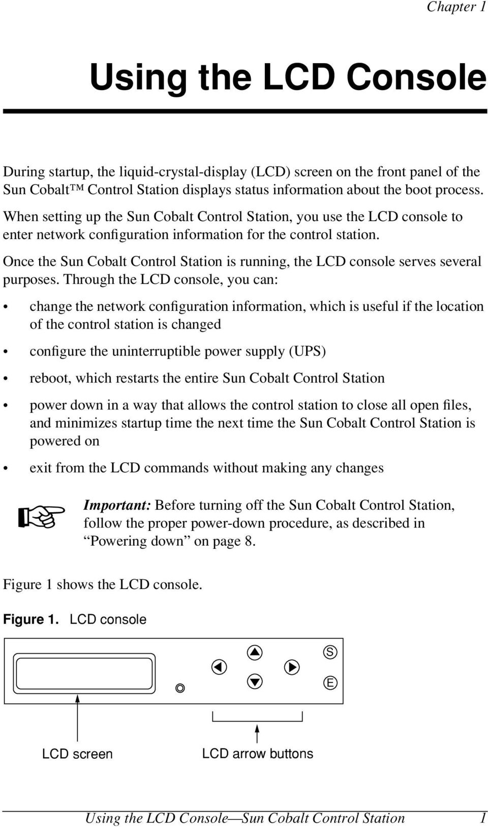 Once the Sun Cobalt Control Station is running, the LCD console serves several purposes.