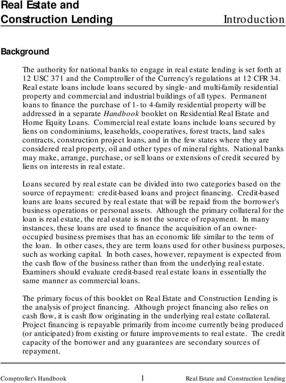 Permanent loans to finance the purchase of 1- to 4-family residential property will be addressed in a separate Handbook booklet on Residential Real Estate and Home Equity Loans.