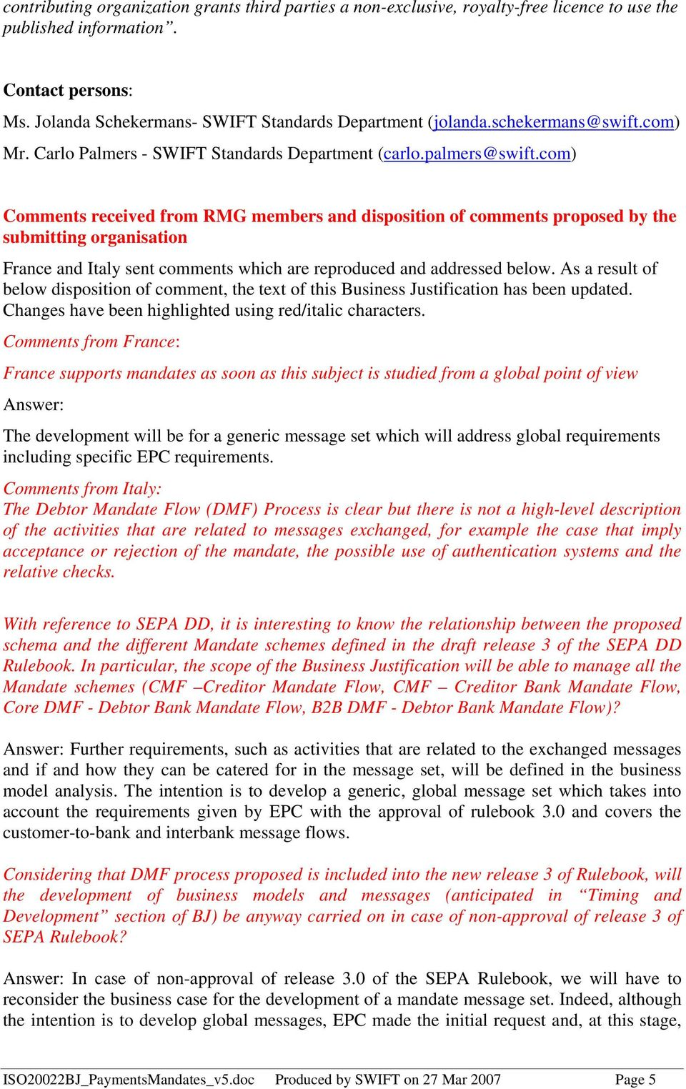 com) Comments received from RMG members and disposition of comments proposed by the submitting organisation France and Italy sent comments which are reproduced and addressed below.