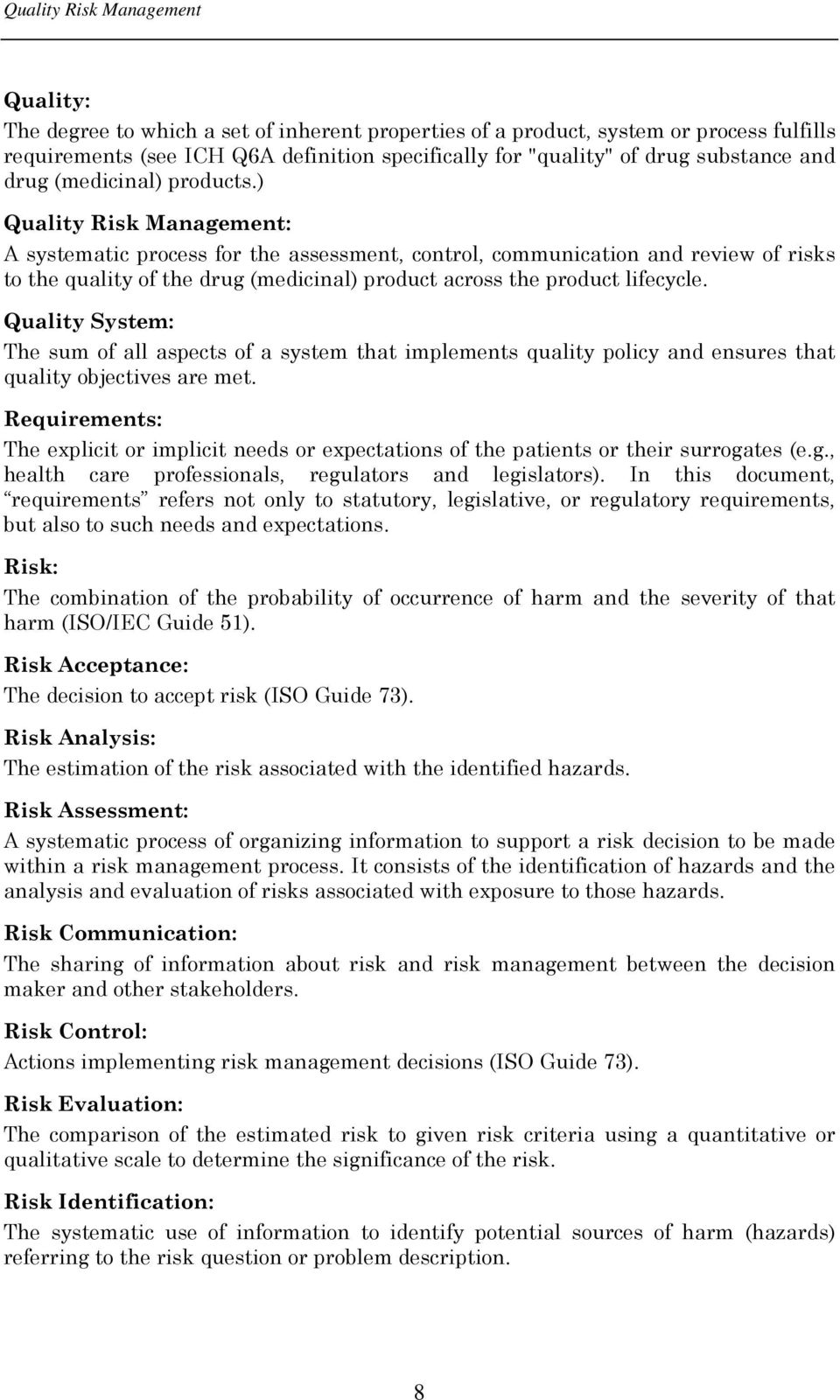 ) Quality Risk Management: A systematic process for the assessment, control, communication and review of risks to the quality of the drug (medicinal) product across the product lifecycle.