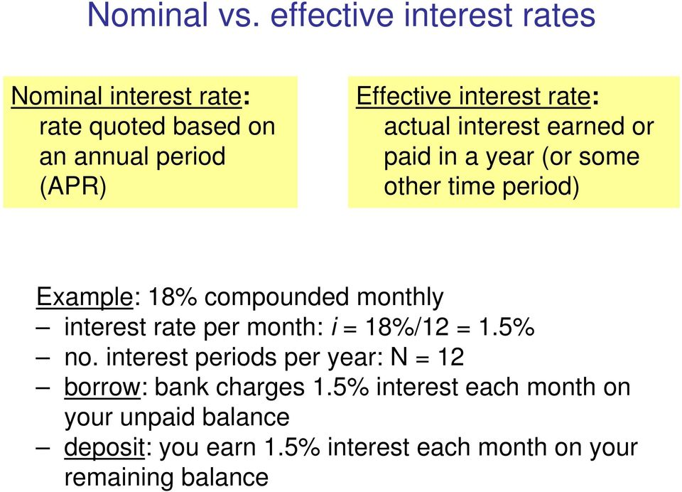 rate: actual interest earned or paid in a year (or some other time period) Example: 18% compounded monthly